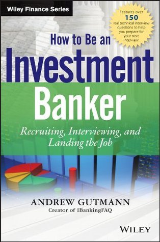 How to Be an Investment Banker  Recruiting, Interviewing, and Landing the Job