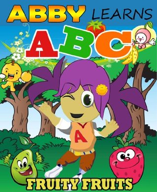 Abby Learns ABC - Fruity Fruits (Limited Edition, Including Fun Facts on Fruits for Kids) (Children Picture Book Abby Series)