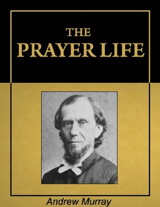 The Prayer Life [Illustrated] [Annotated]
