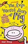 The Unbelievable Top Secret Diary of Pig (Pig Diary #1)
