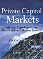 Private Capital Markets: Valuation, Capitalization, and Transfer of Private Business Interests + Website (Wiley Finance)