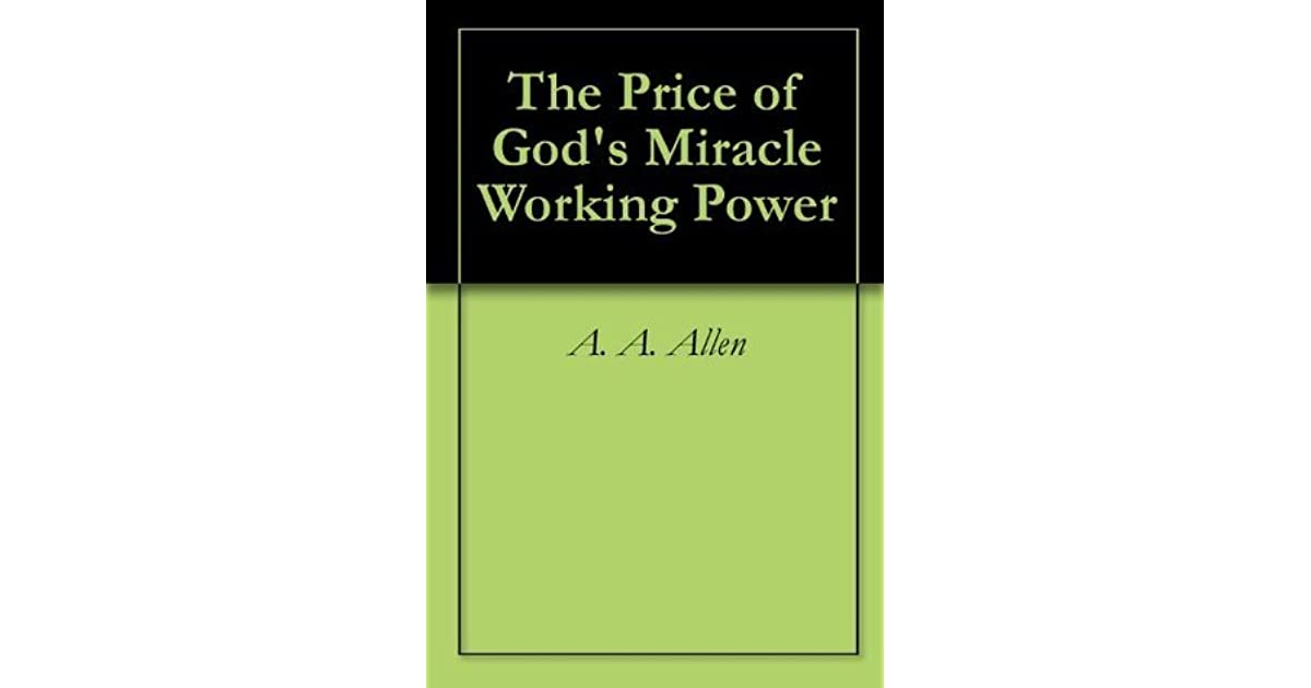 The Price Of God S Miracle Working Power By A A Allen