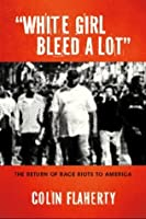 White Girl Bleed a Lot: The Return of Race Riots to America