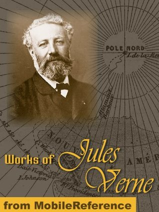 Works of Jules Verne. A Journey to the Center of the Earth, From the Earth to the Moon, Twenty Thousand Leagues under the Sea, Around the World in Eighty Days & more (Mobi Collected Works)