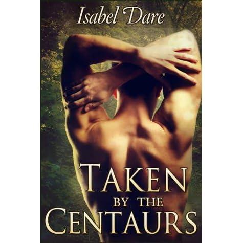 Taken by the Centaurs (Taken by the Centaurs #1) by Isabel Dare
