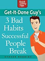 Get-it-Done Guy's 3 Bad Habits Successful People Break: Break the Bad Habits Slowing You Down and Holding You Back