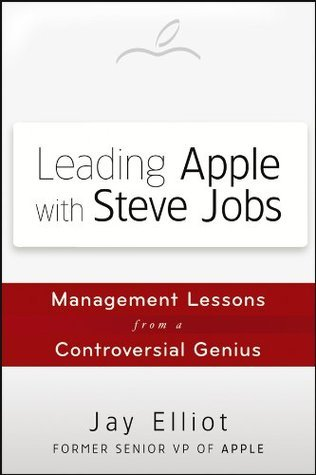 Leading Apple With Steve Jobs- Management Lessons From a Controversial Genius