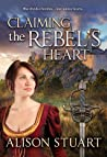 Claiming the Rebel's Heart by Alison  Stuart