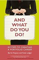 And What Do You Do?: 10 steps to creating a portfolio career
