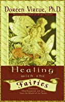 Healing With the Fairies: How Nature's Angels Can Help You in Every Area of Your Life