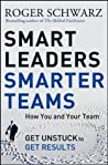 Book cover for Smart Leaders, Smarter Teams: How You and Your Team Get Unstuck to Get Results