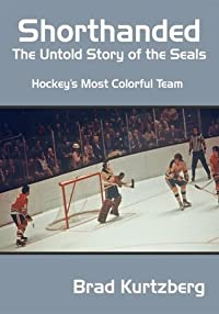 Shorthanded: The Untold Story of the Seals:Hockey's Most Colorful Team