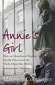 Annie's Girl: How an Abandoned Orphan Finally Discovered the Truth About Her Mother