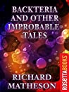Backteria and Other Improbable Tales (Richard Matheson Series)