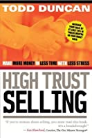 High Trust Selling: Make More Money in Less Time with Less Stress
