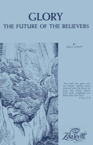 Glory-The Future of the Believers - Zola Levitt