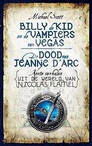 Billy de Kid en de vampiers van Vegas & De dood van Jeanne d'Arc (Korte verhalen uit de wereld van Nicolas Flamel, #1)
