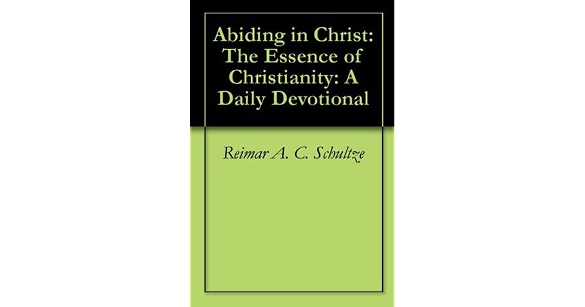 Abiding in Christ: The Essence of Christianity: A Daily Devotional