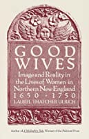 Good Wives: Image and Reality in the Lives of Women in Northern New England, 1650-1750 (Vintage)
