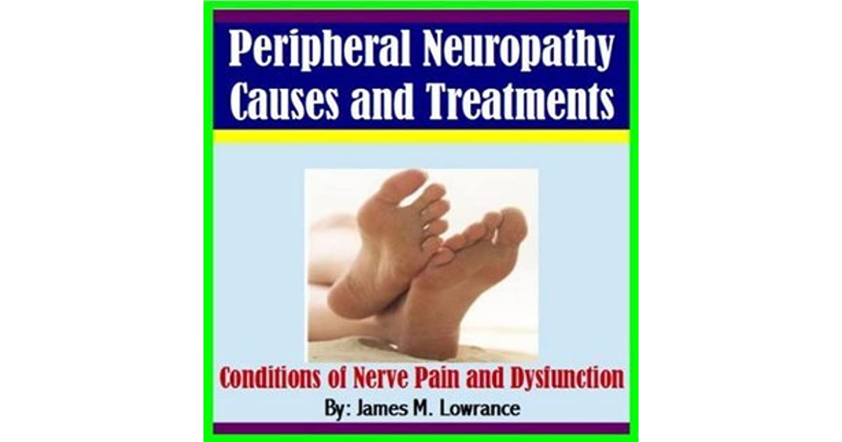 Peripheral Neuropathy Causes and Treatments by James M  Lowrance