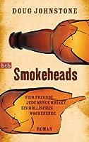 Smokeheads: Vier Freunde. Jede Menge Whisky. Ein höllisches Wochenende.  Roman (German Edition)