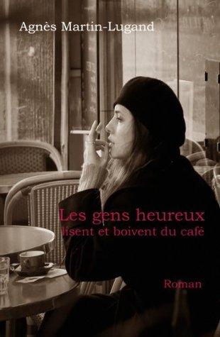 Les gens heureux lisent et boivent du café by Agnès Martin-Lugand