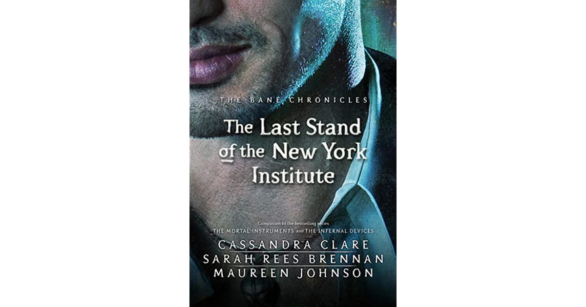 Ebook The Last Stand Of The New York Institute The Bane Chronicles 9 By Cassandra Clare