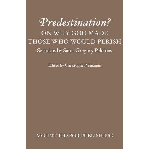 Predestination? On Why God Made Those Who Would Perish (Sermons by Saint Gregory Palamas)