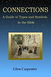CONNECTIONS: A Guide to Types and Symbols in the Bible