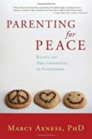 Parenting for Peace: Raising the Next Generation of Peacemakers