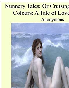 Nunnery Tales; or Cruising under False Colours: A Tale of Love and Lust