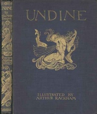Undine by  Friedrich de la Motte Fouqué  Illustrated by Arthur Rackham