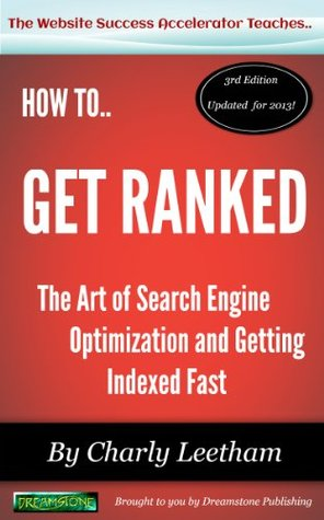 Get Ranked - The Art of Search Engine Optimisation and Getting Indexed Fast (The Website Success Accelerator Teaches....)
