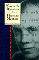 Run to the Mountain: The Story of a VocationThe Journal of Th: 1 (The Journals of Thomas Merton)