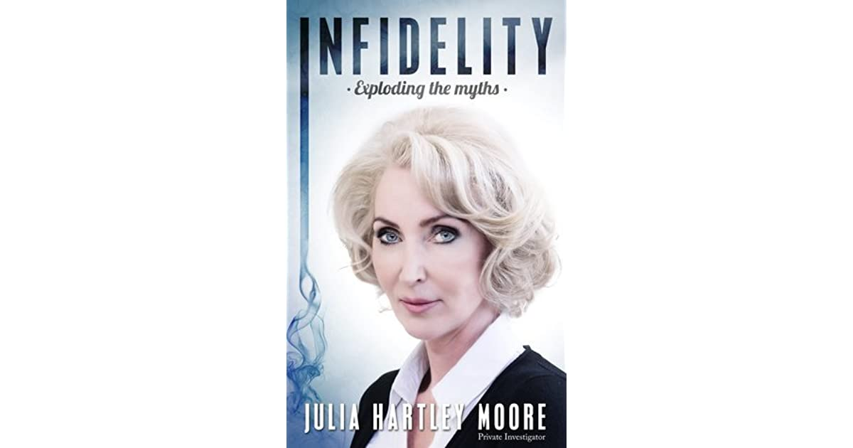 Infidelity: Exploding the Myths by Julia Hartley Moore