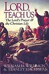 Lord, Teach Us: The Lord's Prayer & the Christian Life