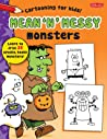 Mean 'n' Messy Monsters: Learn to draw 25 spooky, kooky monsters!
