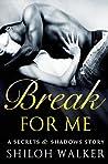 Break For Me (Secrets & Shadows, #0.6)