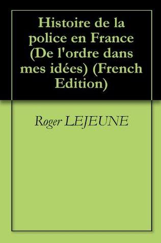Histoire de la police et des violences interindividuelles en France (De l'ordre dans mes idées) (French Edition)