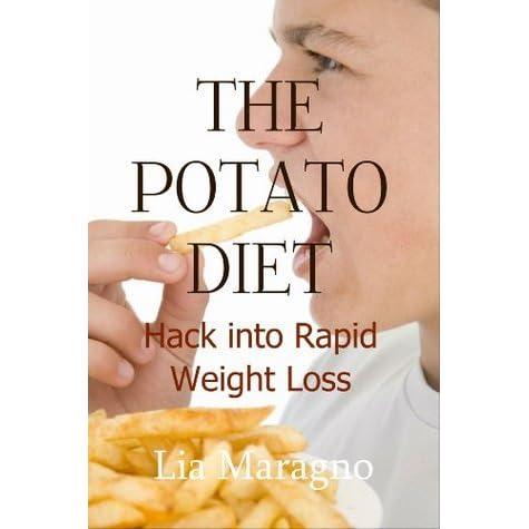 The Potato Diet: Hack Into Rapid Weight Loss by Lia Maragno