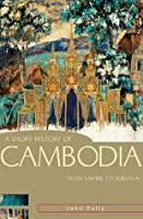 A Short History of Cambodia: From Empire to Survival (A Short History of Asia series)