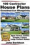 100 Contractor House Plans Construction Blueprints - Spec Homes, Cabins, Condos, 4 Plexs and Custom Homes ebook review