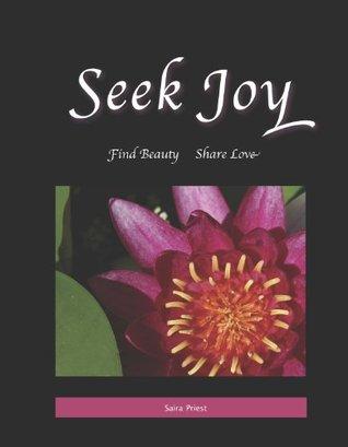 Seek Joy, Find Beauty, Share Love
