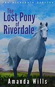 The Lost Pony of Riverdale (The Riverdale Pony Stories, #1)