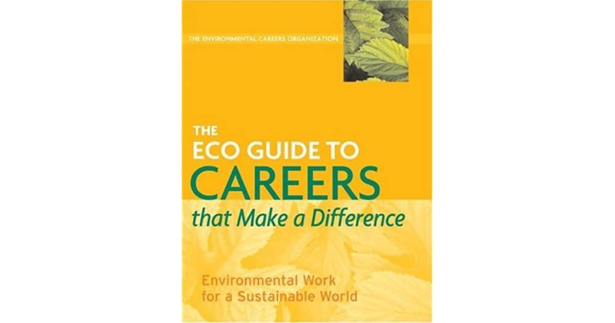 the eco guide to careers that make a difference  environmental work for a sustainable world by