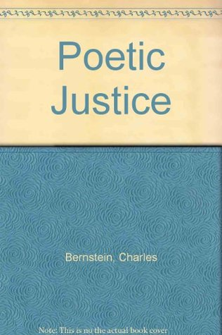 Poetic Justice by Charles Bernstein