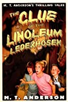 The Clue of the Linoleum Lederhosen: M. T. Anderson's Thrilling Tales