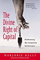The Divine Right of Capital: Dethroning the Corporate Aristocracy