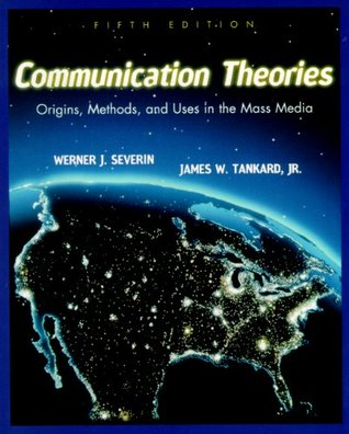 Communication Theories: Origins, Methods and Uses in the Mass Media