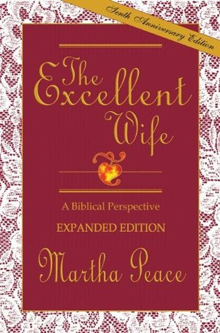 The Excellent Wife: A Biblical Perspective by Martha Peace